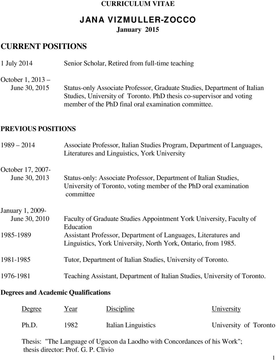 PREVIOUS POSITIONS 1989 2014 Associate Professor, Italian Studies Program, Department of Languages, Literatures and Linguistics, York University October 17, 2007- June 30, 2013 Status-only: Associate