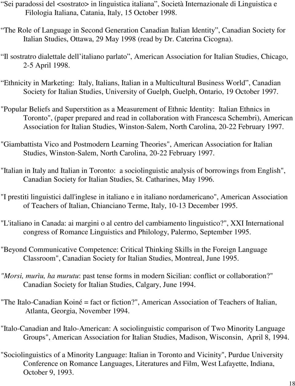 Il sostratro dialettale dell italiano parlato, American Association for Italian Studies, Chicago, 2-5 April 1998.