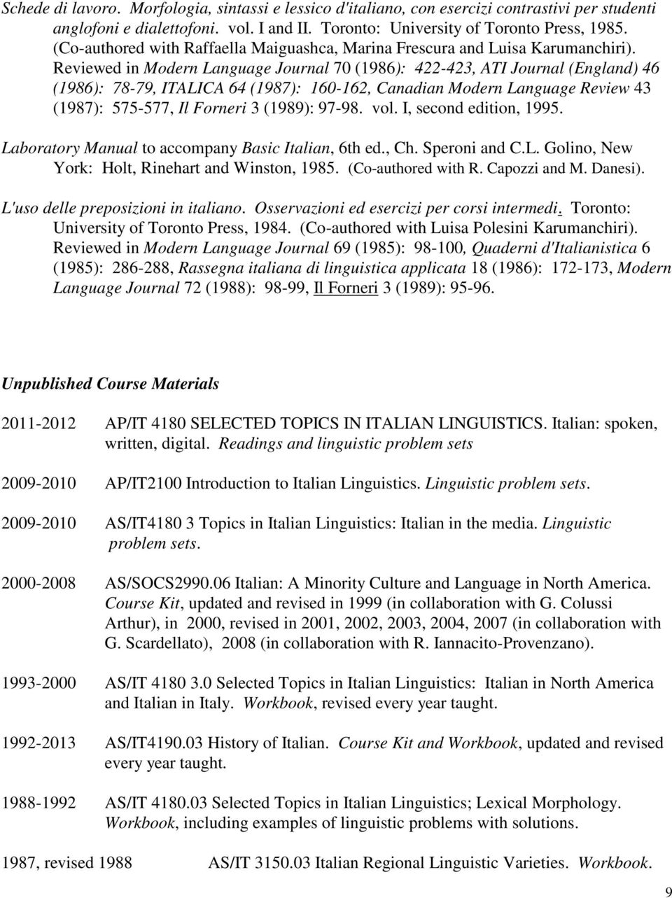 Reviewed in Modern Language Journal 70 (1986): 422-423, ATI Journal (England) 46 (1986): 78-79, ITALICA 64 (1987): 160-162, Canadian Modern Language Review 43 (1987): 575-577, Il Forneri 3 (1989):