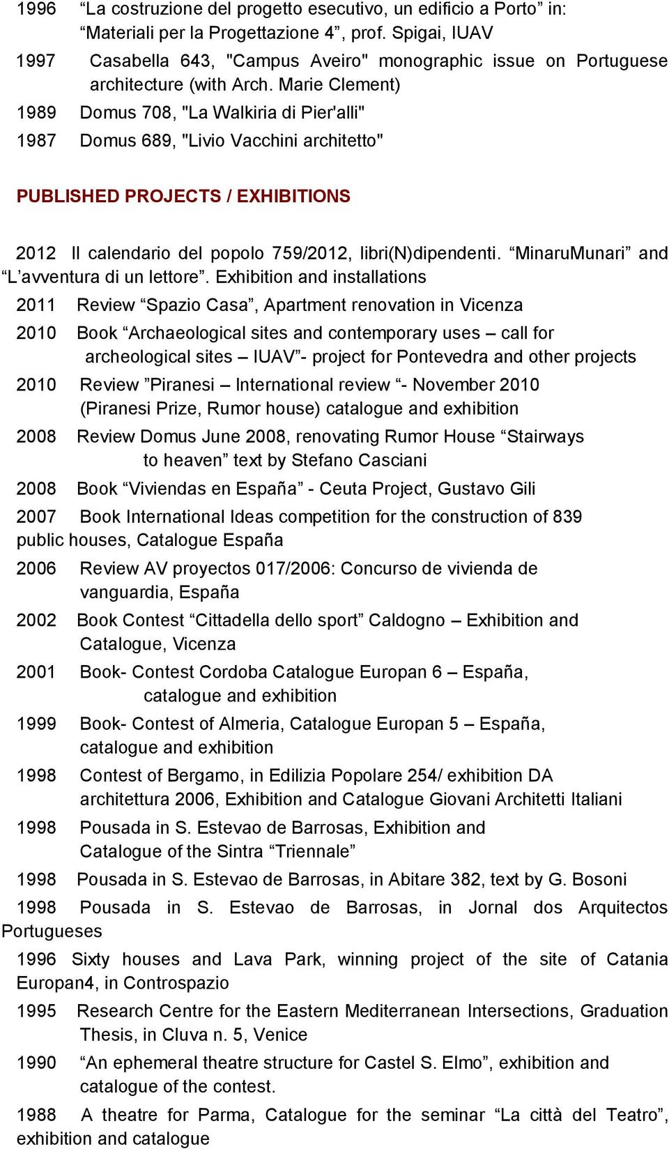 "Marie Clement) 1989 Domus 708, ""La Walkiria di Pier'alli"" 1987 Domus 689, ""Livio Vacchini architetto"" PUBLISHED PROJECTS / EXHIBITIONS 2012 Il calendario del popolo 759/2012, libri(n)dipendenti."