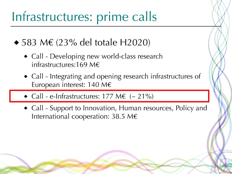 infrastructures of European interest: 140 M Call - e-infrastructures: 177 M (~ 21%)