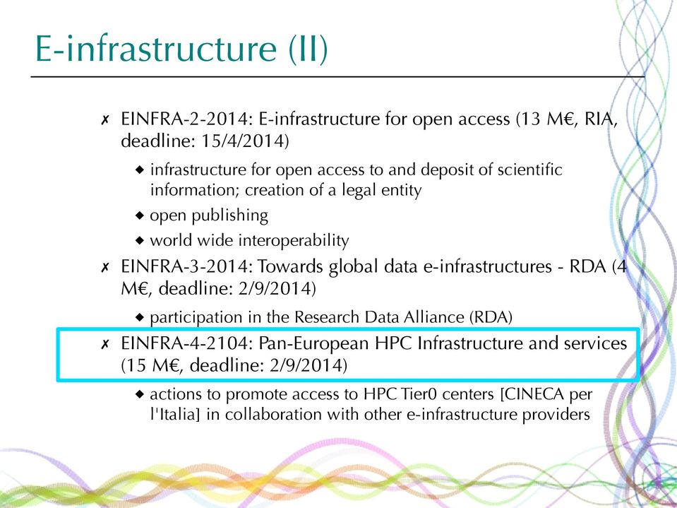 e-infrastructures - RDA (4 M, deadline: 2/9/2014) participation in the Research Data Alliance (RDA) EINFRA-4-2104: Pan-European HPC Infrastructure