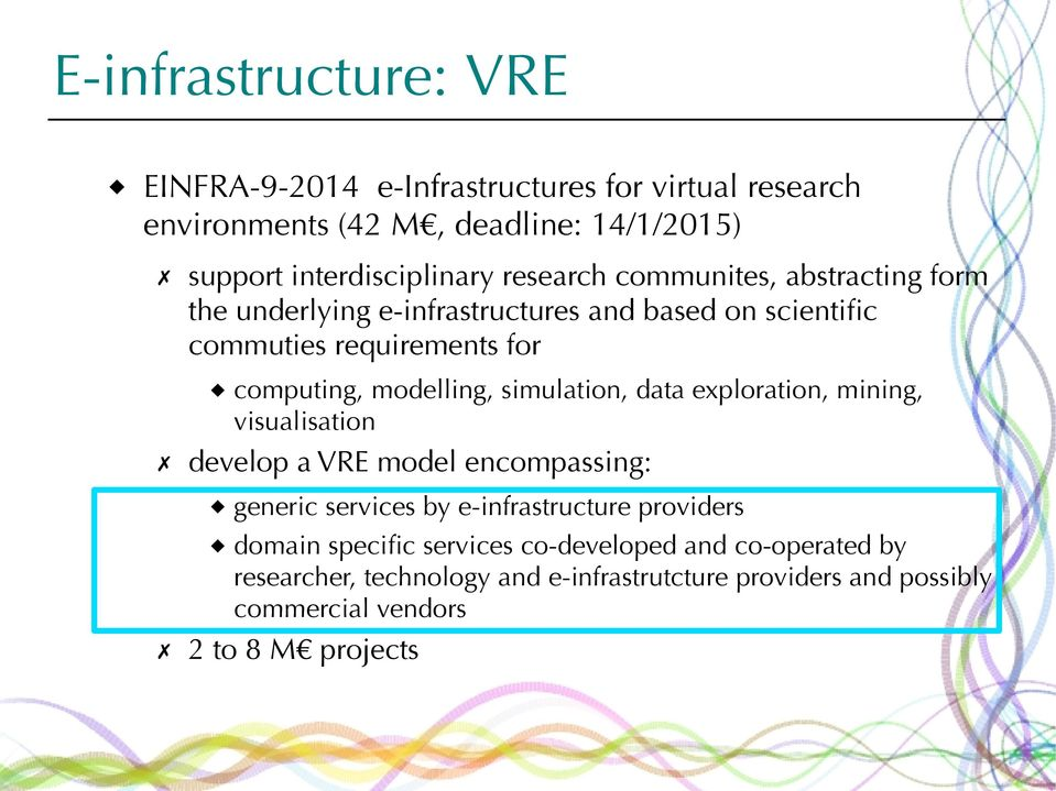 simulation, data exploration, mining, visualisation develop a VRE model encompassing: generic services by e-infrastructure providers domain