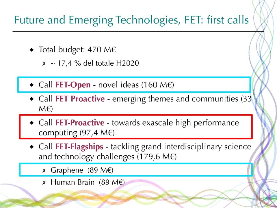 FET-Proactive - towards exascale high performance computing (97,4 M ) Call FET-Flagships - tackling