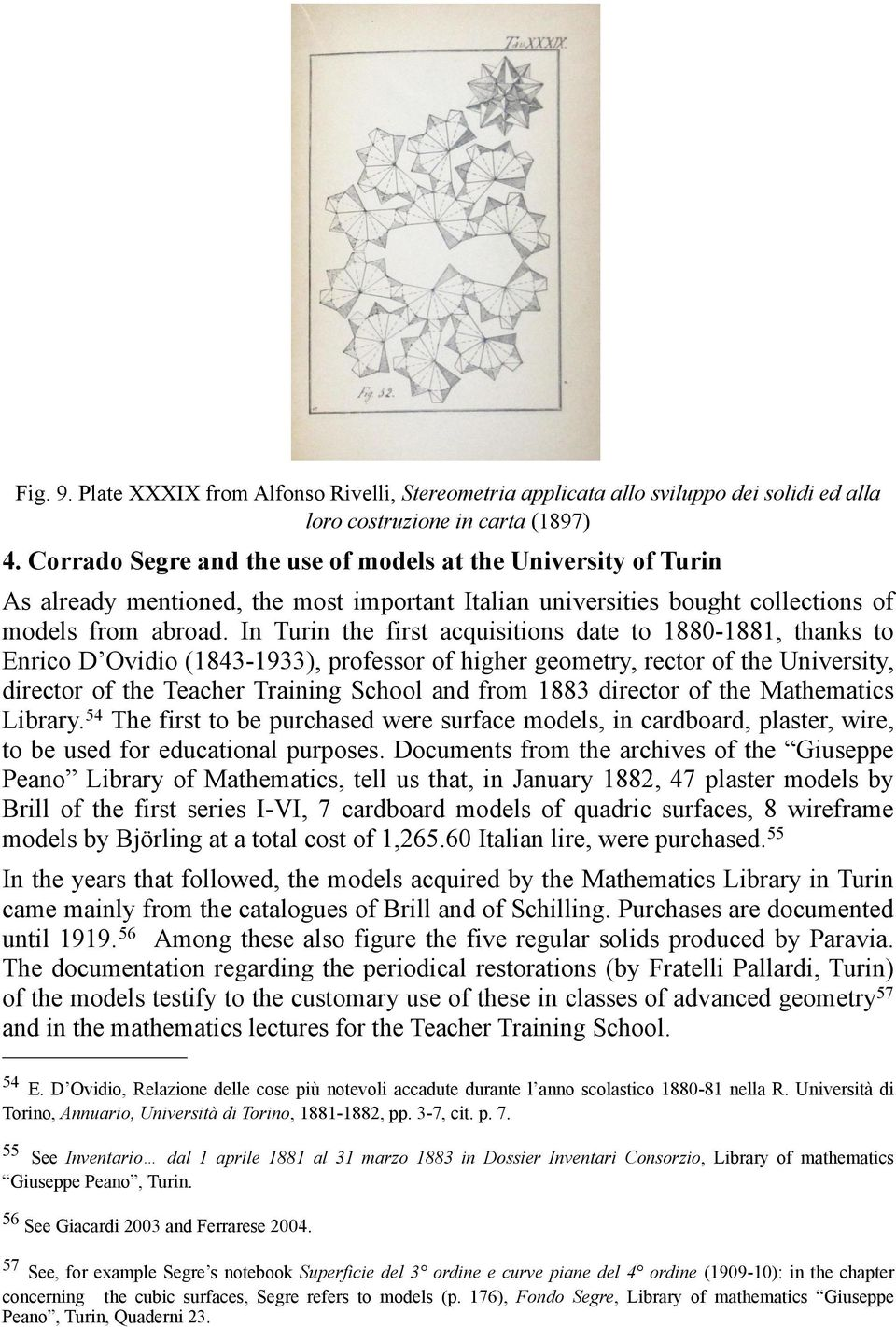 In Turin the first acquisitions date to 1880-1881, thanks to Enrico D Ovidio (1843-1933), professor of higher geometry, rector of the University, director of the Teacher Training School and from 1883