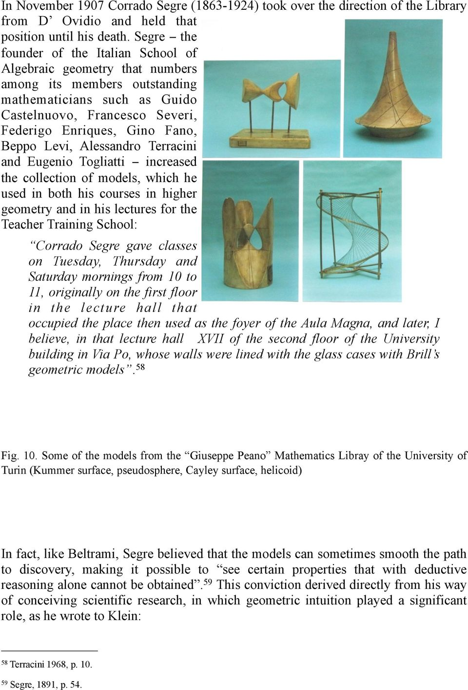 Beppo Levi, Alessandro Terracini and Eugenio Togliatti increased the collection of models, which he used in both his courses in higher geometry and in his lectures for the Teacher Training School: