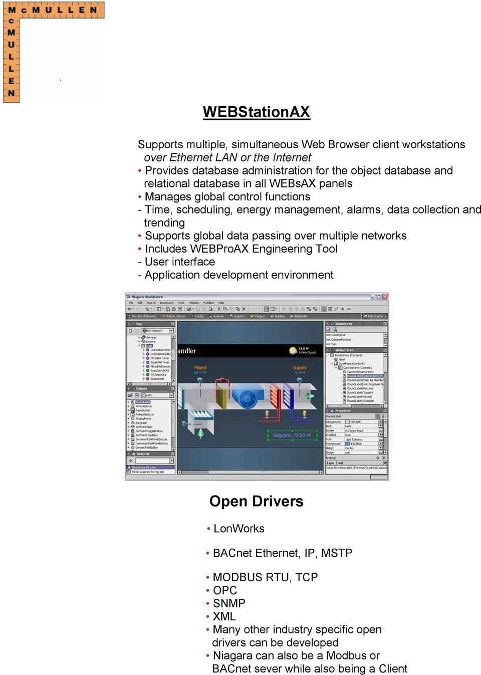 global data passing over multiple networks Includes WEBProAX Engineering Tool - User interface - Application development environment Open Drivers LonWorks BACnet