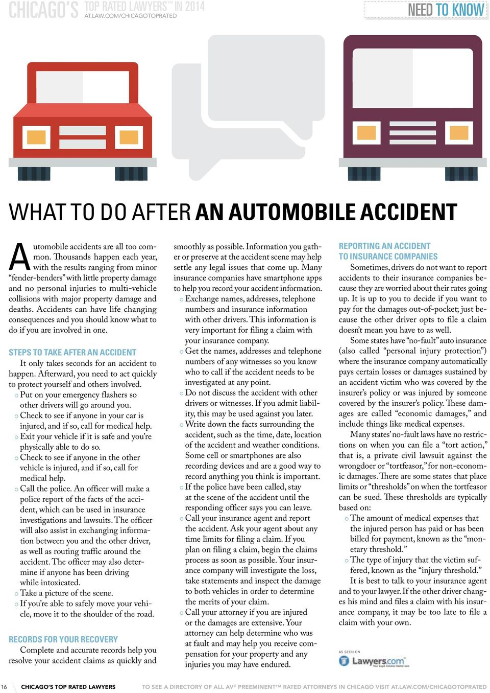 Accidents can have life changing consequences and you should know what to do if you are involved in one. steps to take after an accident It only takes seconds for an accident to happen.
