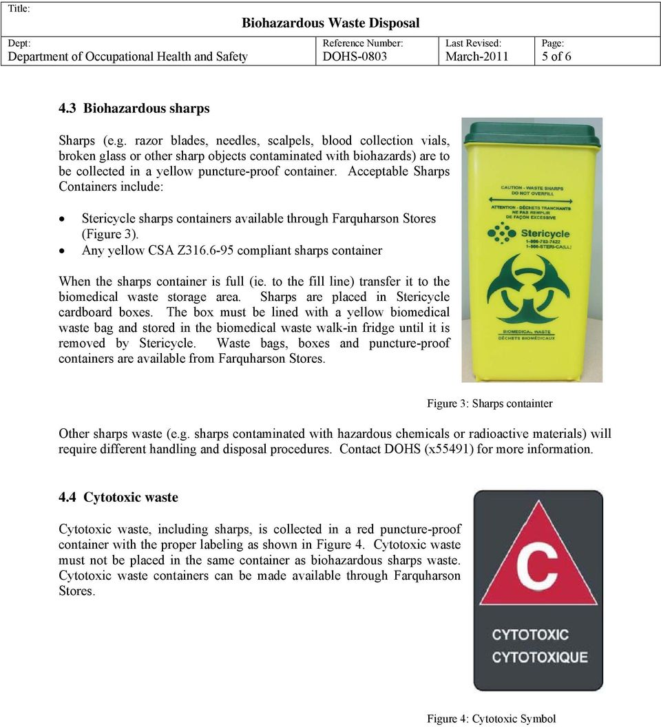 Acceptable Sharps Containers include: Stericycle sharps containers available through Farquharson Stores (Figure 3). Any yellow CSA Z316.