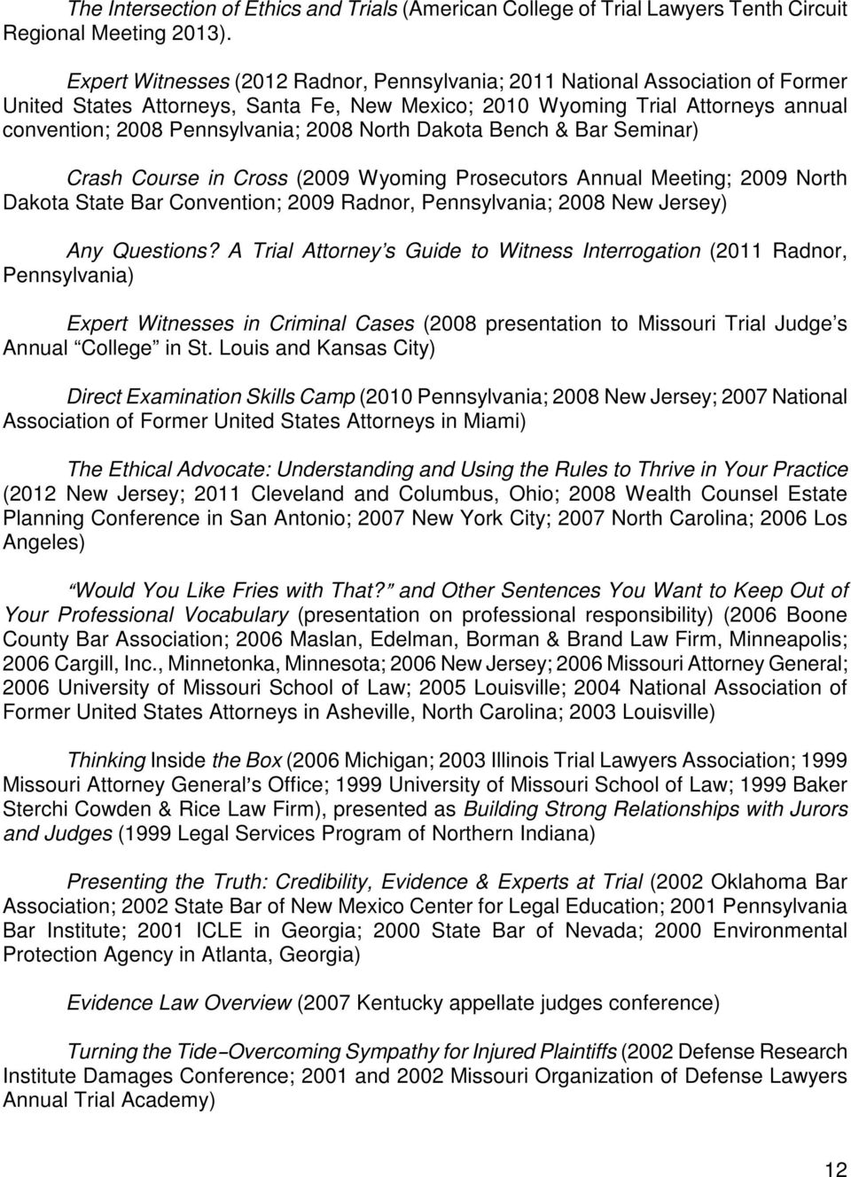 North Dakota Bench & Bar Seminar) Crash Course in Cross (2009 Wyoming Prosecutors Annual Meeting; 2009 North Dakota State Bar Convention; 2009 Radnor, Pennsylvania; 2008 New Jersey) Any Questions?