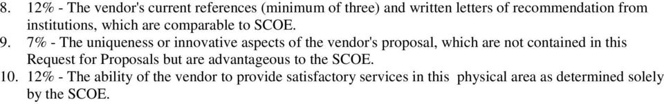 7% - The uniqueness or innovative aspects of the vendor's proposal, which are not contained in this Request