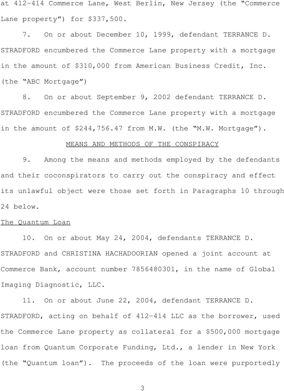 STRADFORD encumbered the Commerce Lane property with a mortgage in the amount of $244,756.47 from M.W. (the M.W. Mortgage ). MEANS AND METHODS OF THE CONSPIRACY 9.