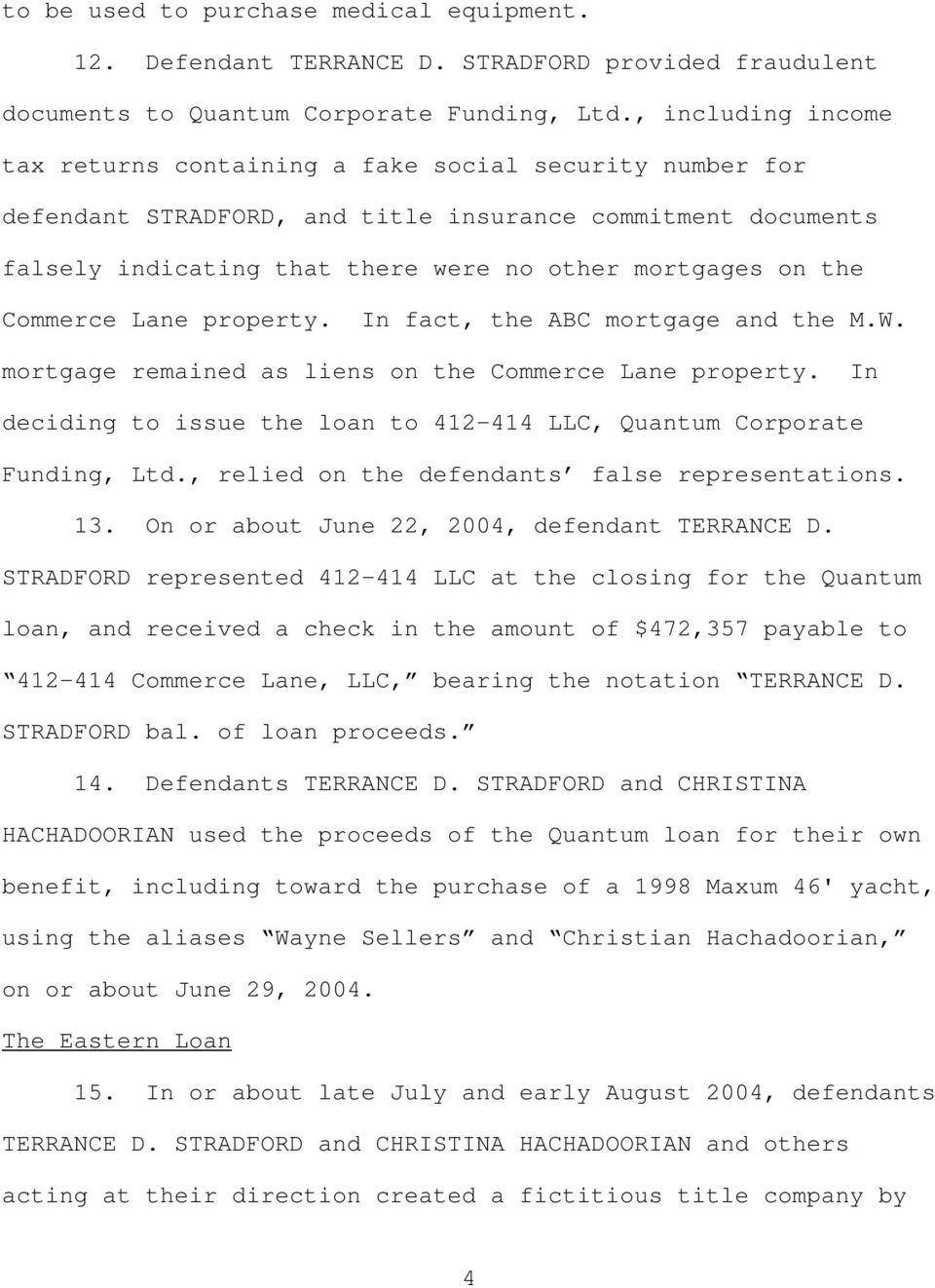 Commerce Lane property. In fact, the ABC mortgage and the M.W. mortgage remained as liens on the Commerce Lane property. In deciding to issue the loan to 412-414 LLC, Quantum Corporate Funding, Ltd.