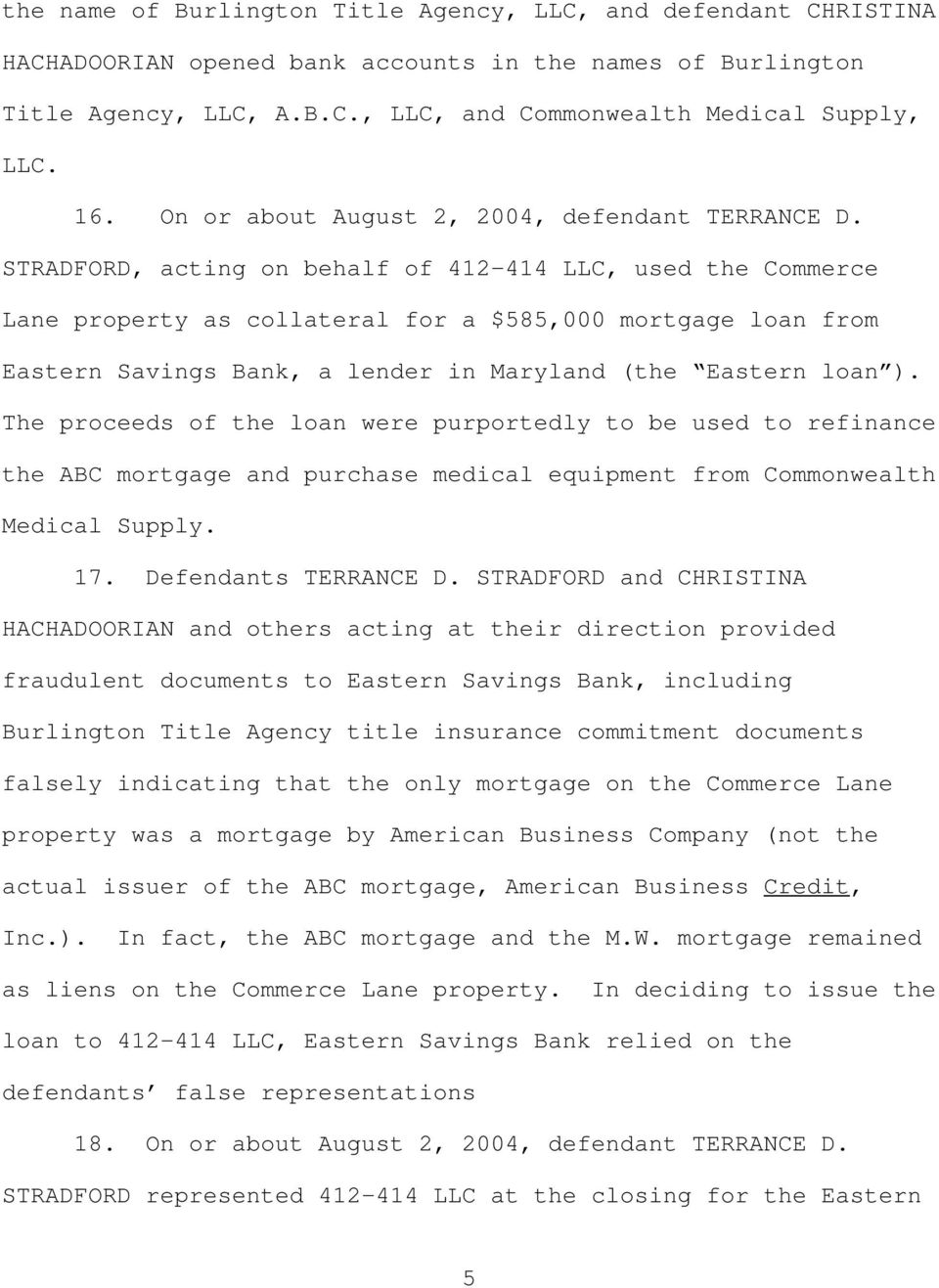 STRADFORD, acting on behalf of 412-414 LLC, used the Commerce Lane property as collateral for a $585,000 mortgage loan from Eastern Savings Bank, a lender in Maryland (the Eastern loan ).