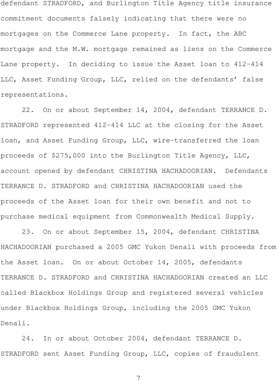 In deciding to issue the Asset loan to 412-414 LLC, Asset Funding Group, LLC, relied on the defendants false representations. 22. On or about September 14, 2004, defendant TERRANCE D.