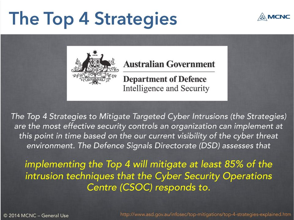 The Defence Signals Directorate (DSD) assesses that implementing the Top 4 will mitigate at least 85% of the intrusion techniques