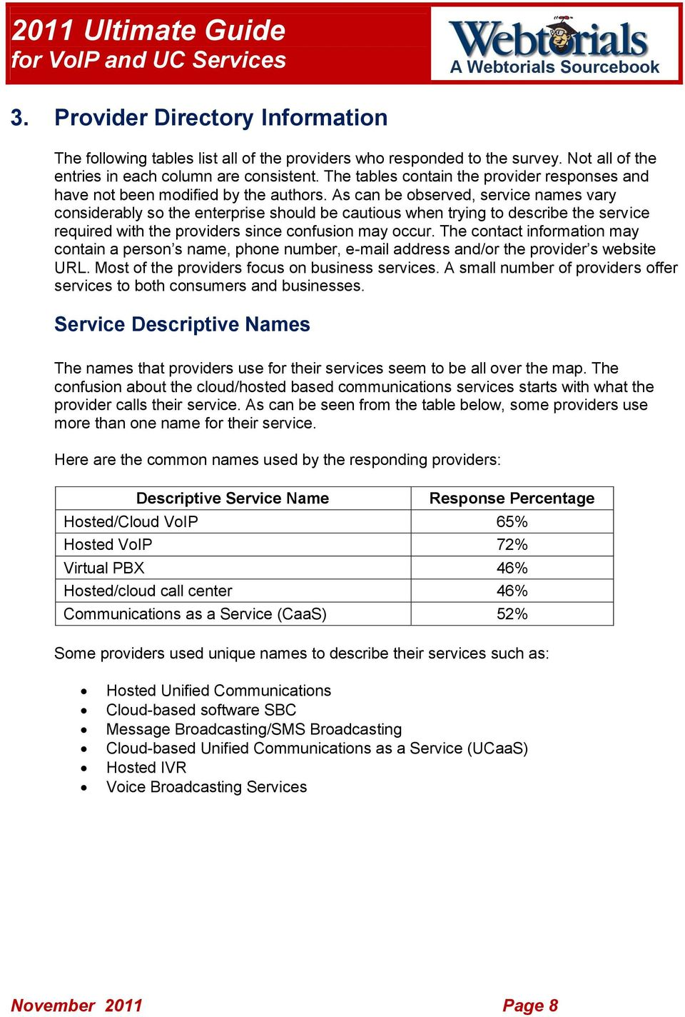 As can be observed, service names vary considerably so the enterprise should be cautious when trying to describe the service required with the providers since confusion may occur.