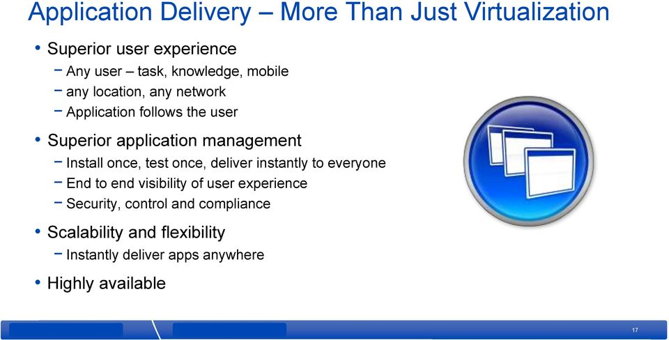 management Install once, test once, deliver instantly to everyone End to end visibility of user