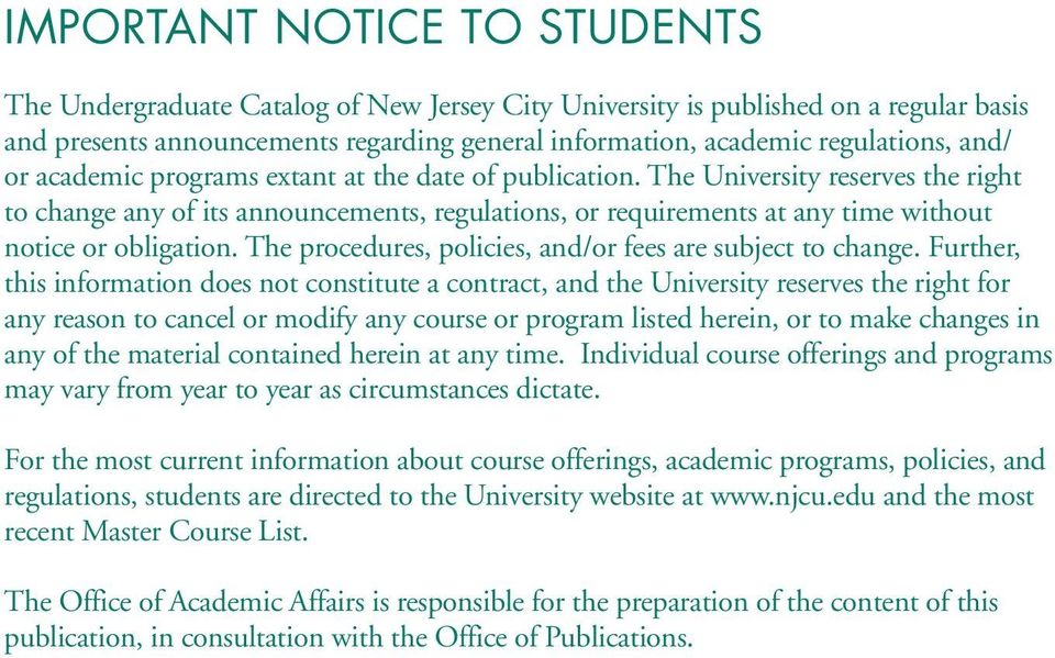 The University reserves the right to change any of its announcements, regulations, or requirements at any time without notice or obligation.