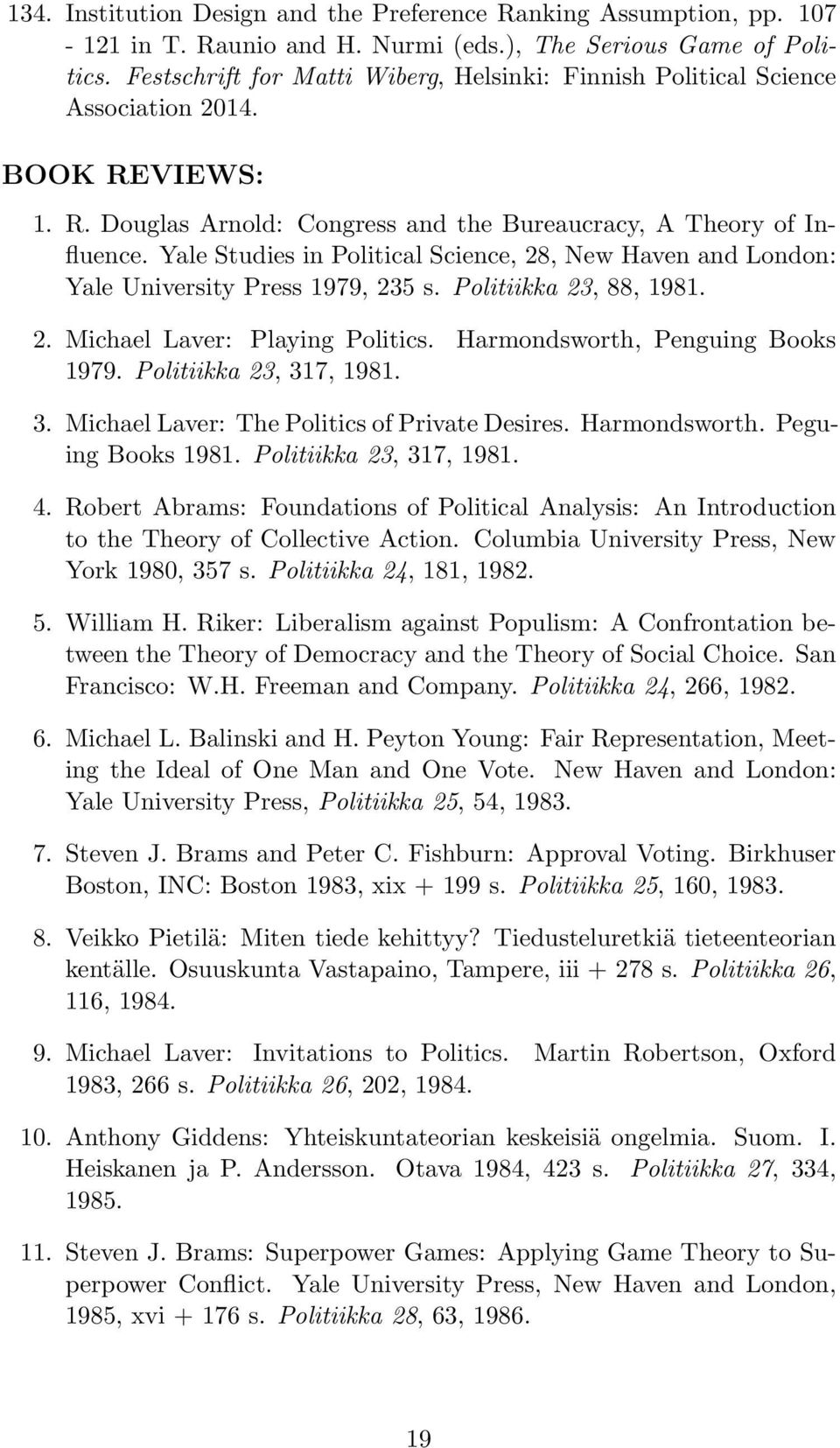 Yale Studies in Political Science, 28, New Haven and London: Yale University Press 1979, 235 s. Politiikka 23, 88, 1981. 2. Michael Laver: Playing Politics. Harmondsworth, Penguing Books 1979.
