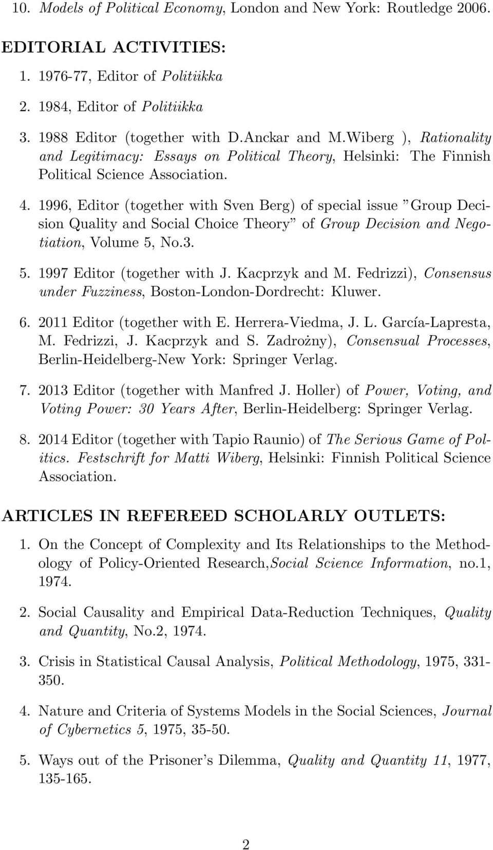 1996, Editor (together with Sven Berg) of special issue Group Decision Quality and Social Choice Theory of Group Decision and Negotiation, Volume 5, No.3. 5. 1997 Editor (together with J.