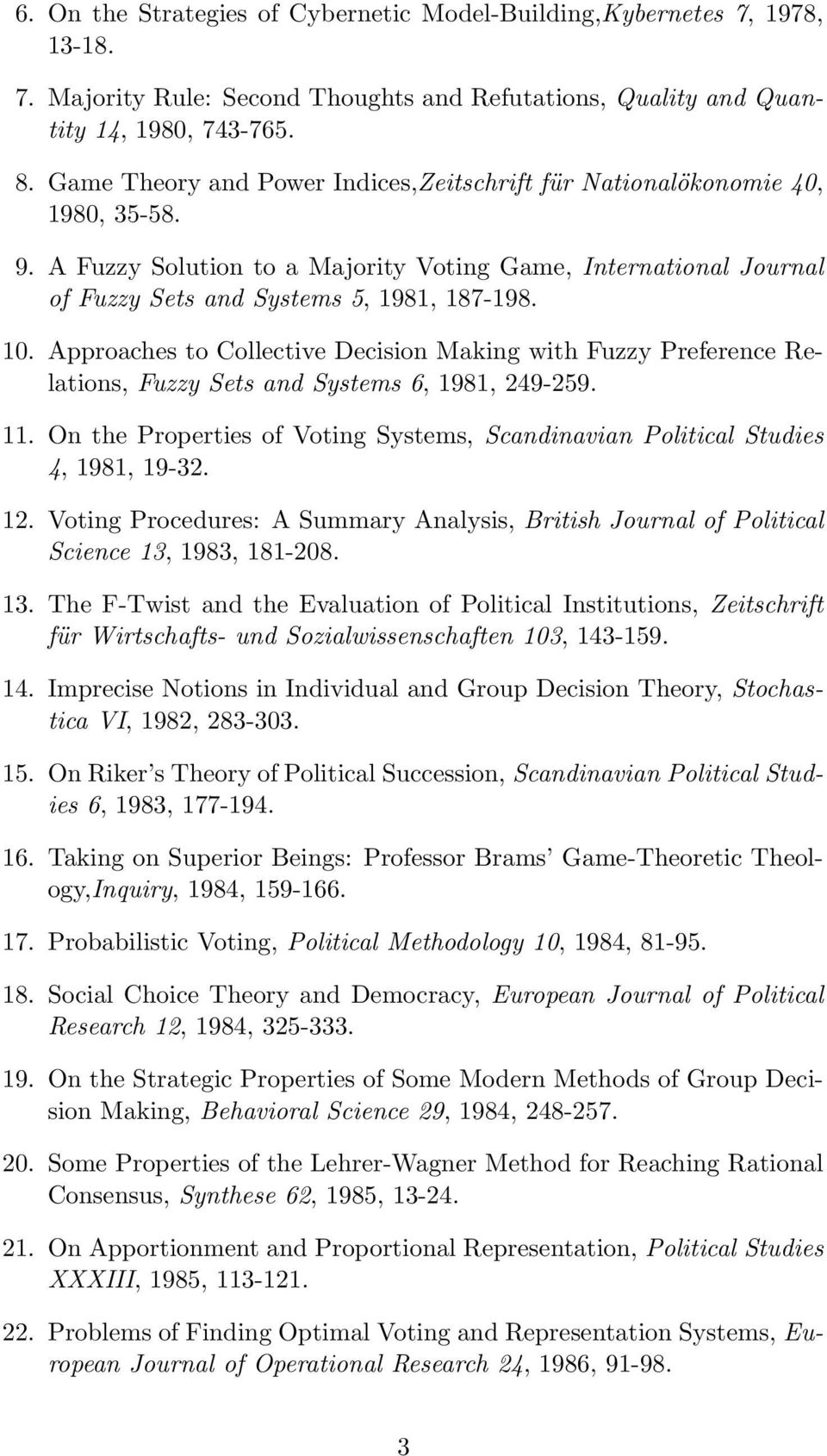 Approaches to Collective Decision Making with Fuzzy Preference Relations, Fuzzy Sets and Systems 6, 1981, 249-259. 11.