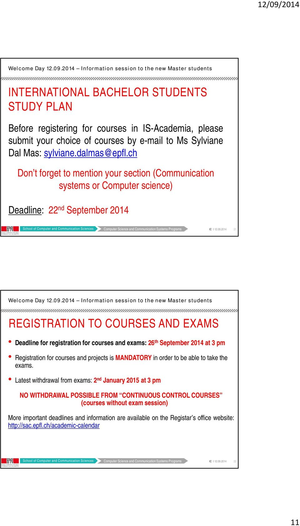 exams: 26 th September 2014 at 3 pm Registration for courses and projects is MANDATORY in order to be able to take the exams.