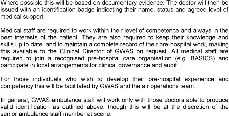 They are also required to keep their knowledge and skills up to date, and to maintain a complete record of their pre-hospital work, making this available to the Clinical Director of GWAS on request.