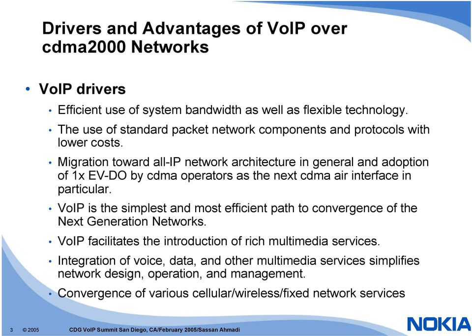 Migration toward all-ip network architecture in general and adoption of 1x EV-DO by cdma operators as the next cdma air interface in particular.