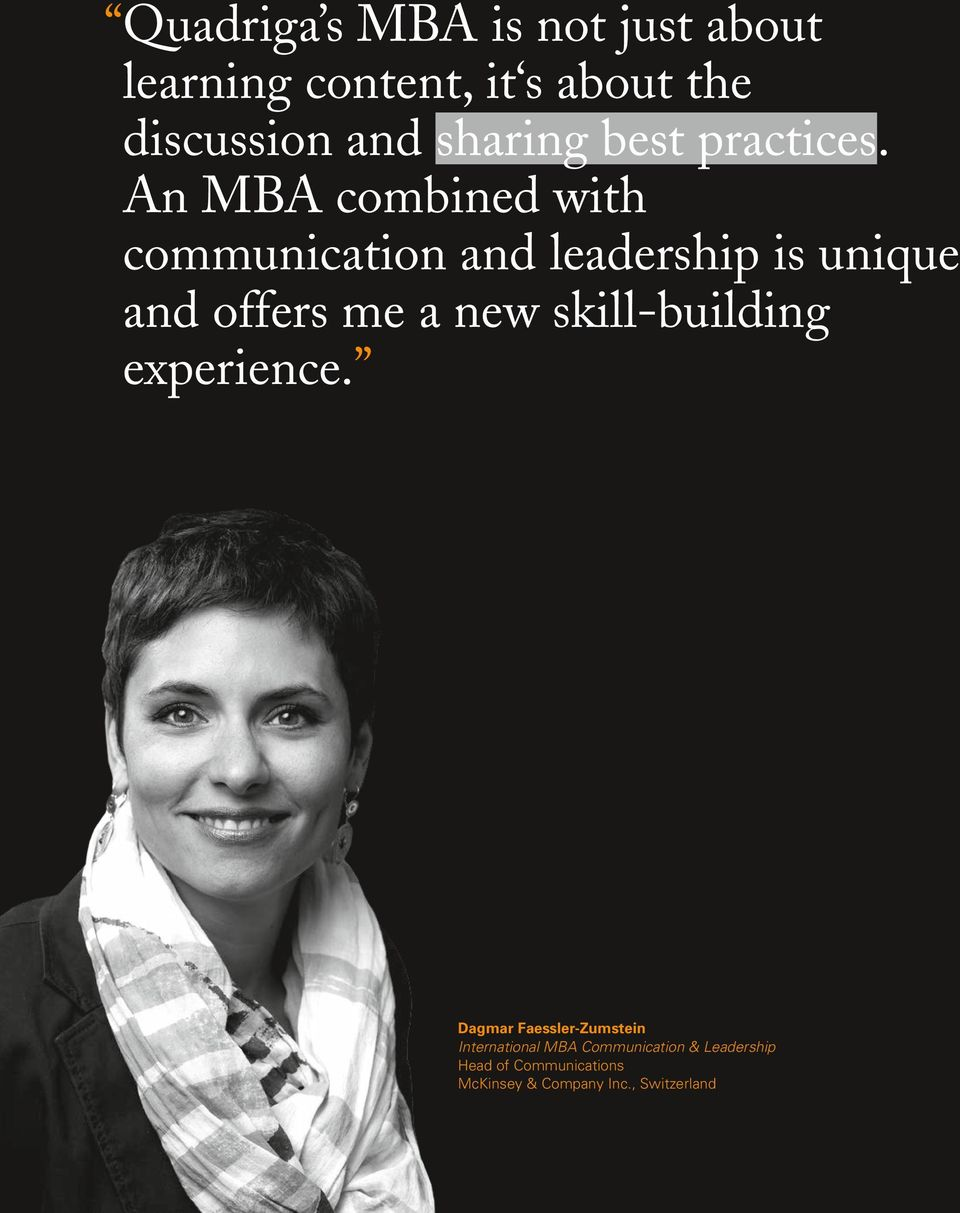 An MBA combined with communication and leadership is unique and offers me a new