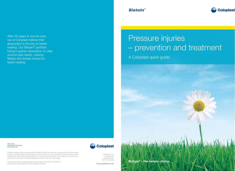 Pressure injuries prevention and treatment A Coloplast quick guide Coloplast develops products and services that make life easier for people with very personal and private medical conditions.