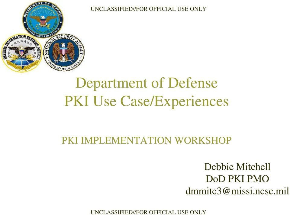 IMPLEMENTATION WORKSHOP Debbie Mitchell DoD PKI