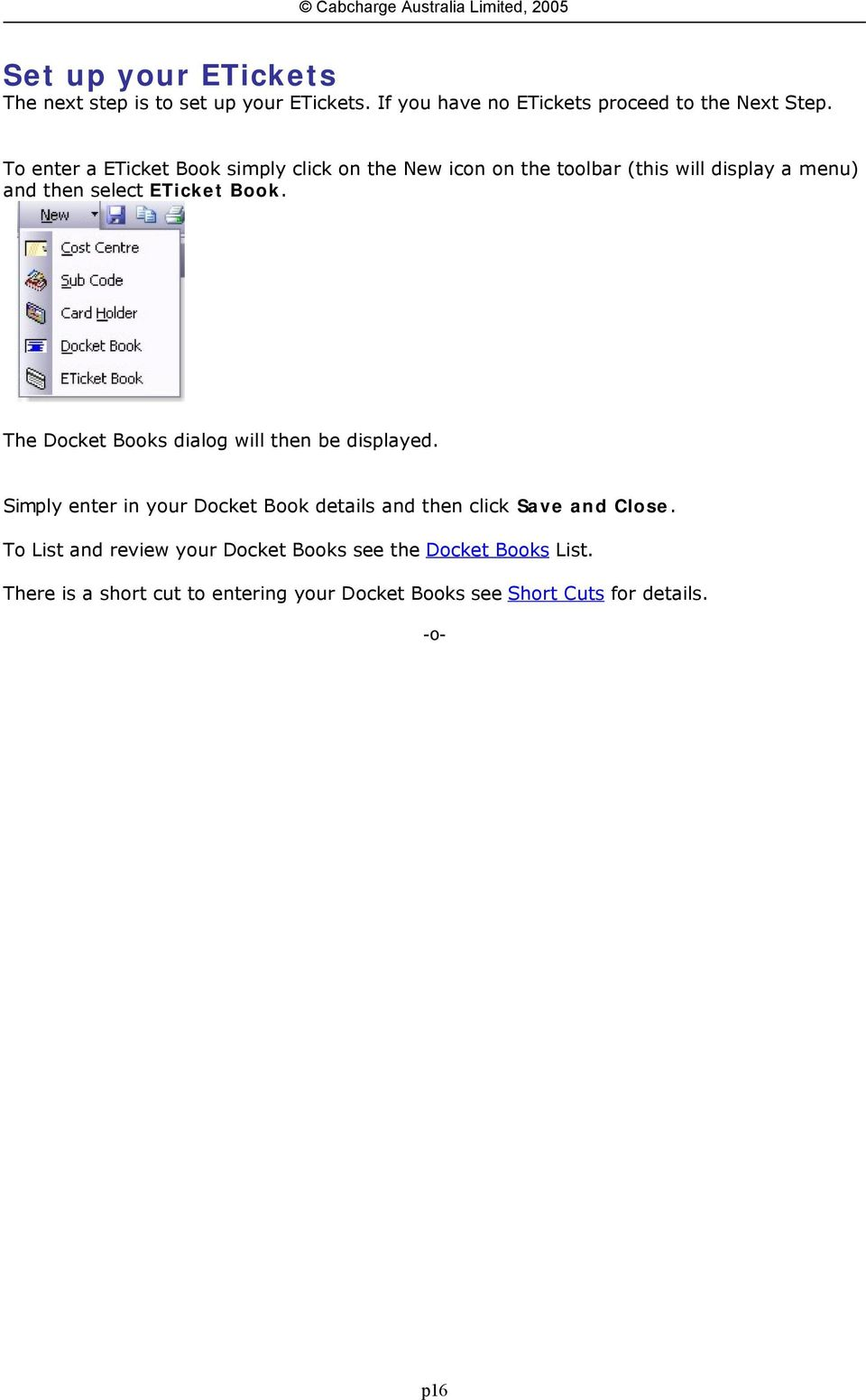 The Docket Books dialog will then be displayed. Simply enter in your Docket Book details and then click Save and Close.