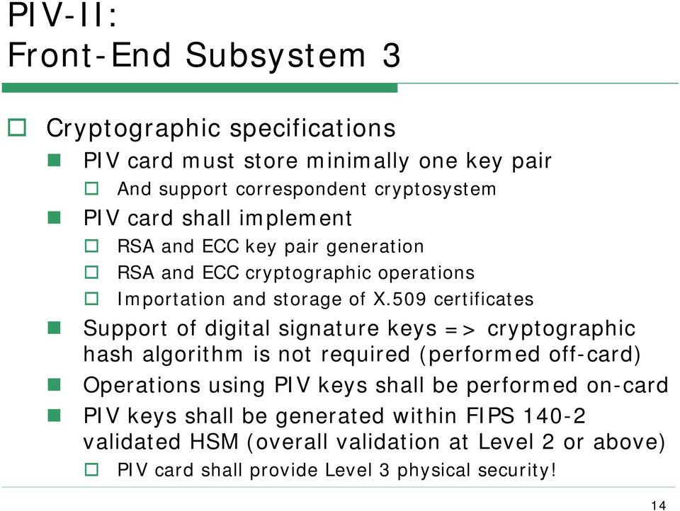 509 certificates Support of digital signature keys => cryptographic hash algorithm is not required (performed off-card) Operations using PIV keys