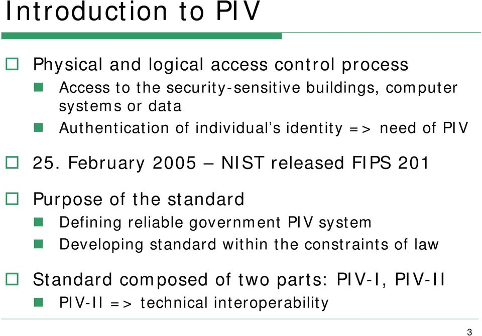 February 2005 NIST released FIPS 201 Purpose of the standard Defining reliable government PIV system
