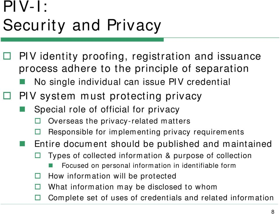 privacy requirements Entire document should be published and maintained Types of collected information & purpose of collection Focused on personal