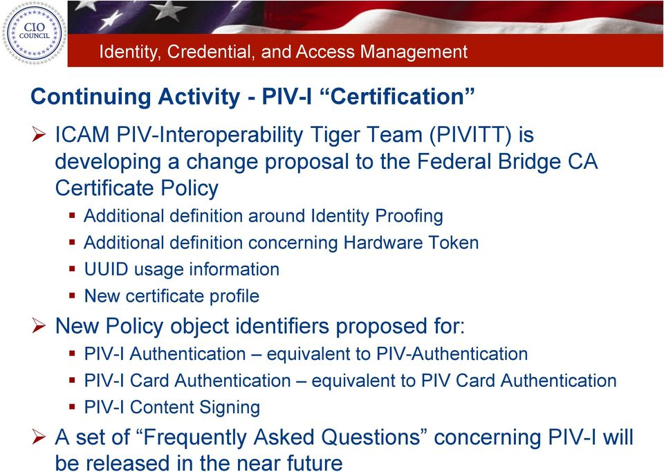 certificate profile New Policy object identifiers proposed for: PIV-I Authentication equivalent to PIV-Authentication PIV-I Card Authentication
