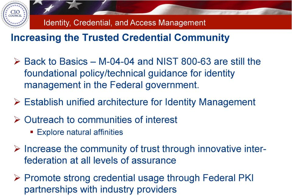 Establish unified architecture for Identity Management Outreach to communities of interest Explore natural affinities