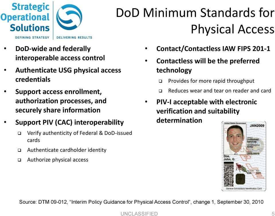 identity Authorize physical access Contact/Contactless IAW FIPS 201-1 Contactless will be the preferred technology Provides for more rapid throughput Reduces wear and tear on reader