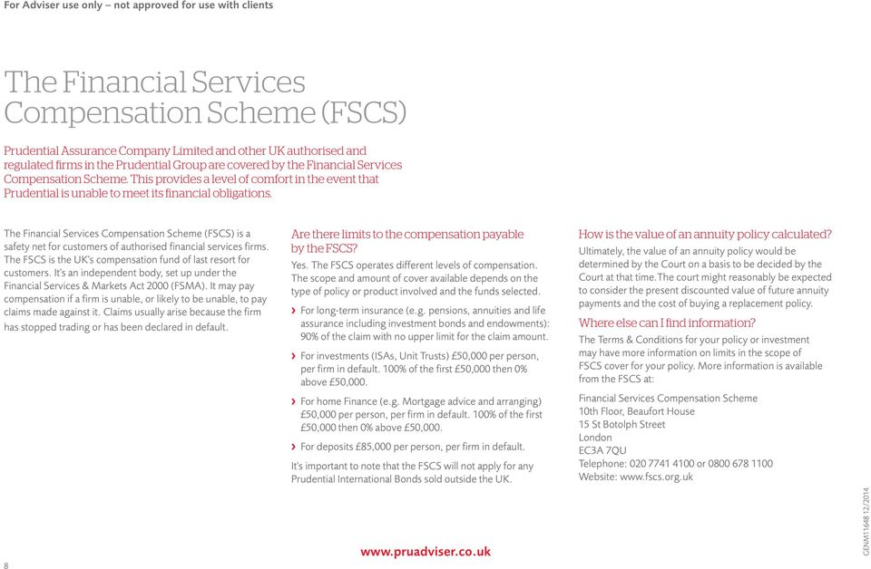 The Financial Services Compensation Scheme (FSCS) is a safety net for customers of authorised financial services firms. The FSCS is the UK's compensation fund of last resort for customers.