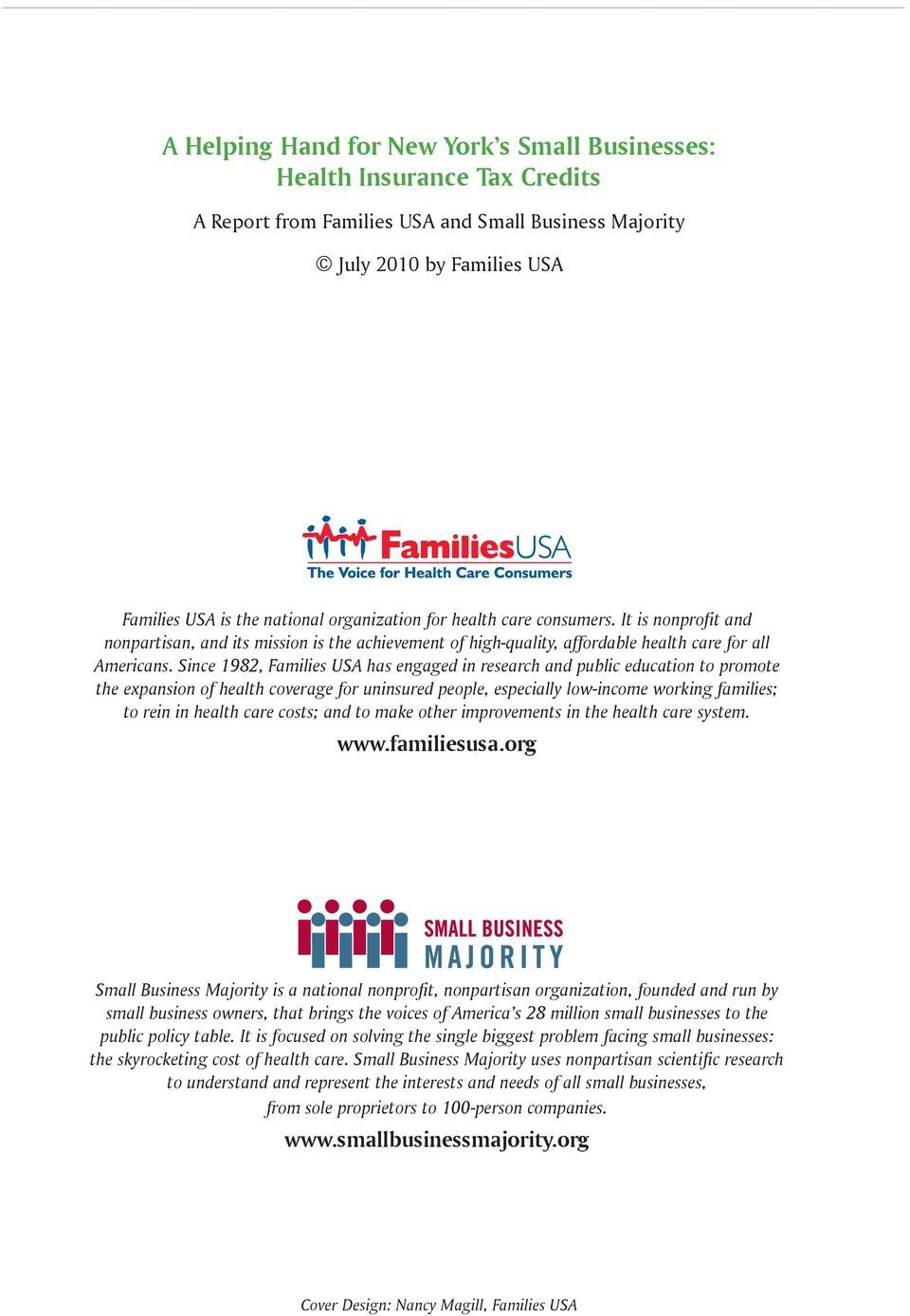 Since 1982, Families USA has engaged in research and public education to promote the expansion of health coverage for uninsured people, especially low-income working families; to rein in health care