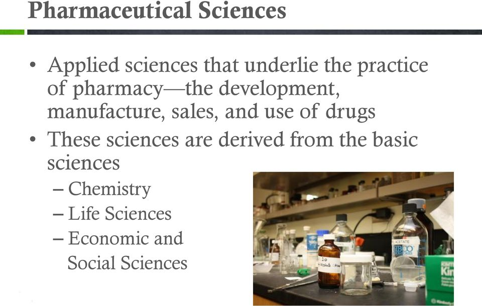 and use of drugs These sciences are derived from the basic