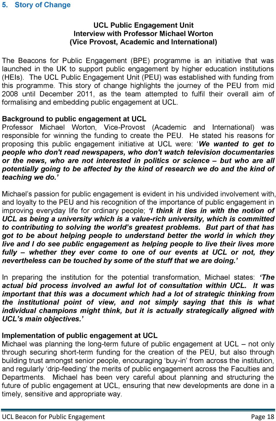 This story of change highlights the journey of the PEU from mid 2008 until December 2011, as the team attempted to fulfil their overall aim of formalising and embedding public engagement at UCL.