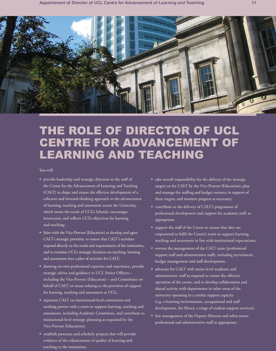 advancement of learning, teaching and assessment across the University, which meets the needs of UCL s Schools, encourages innovation, and reflects UCL s objectives for learning and teaching; liaise