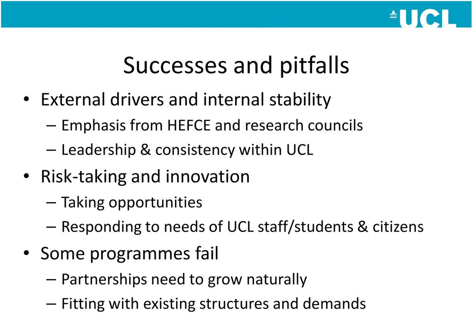 Taking opportunities Responding to needs of UCL staff/students & citizens Some