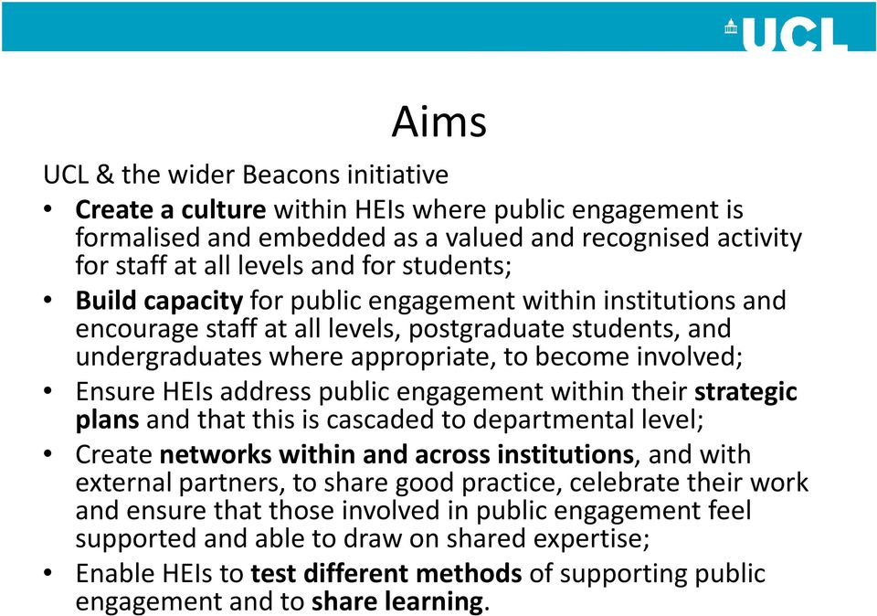 engagement within their strategic plansand that this is cascaded to departmental level; Create networks within and across institutions, and with external partners, to share good practice, celebrate