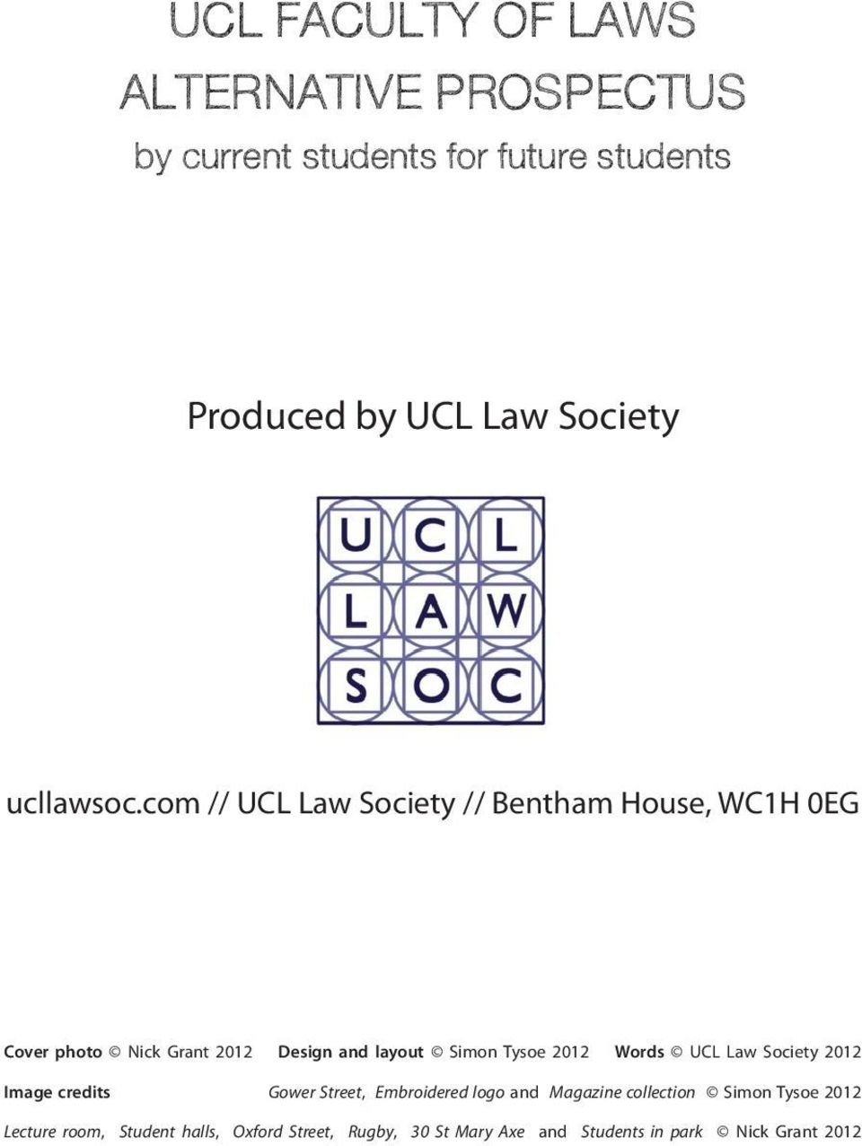 com // UCL Law Society // Bentham House, WC1H 0EG Cover photo Nick Grant 2012 Design and layout Simon Tysoe 2012