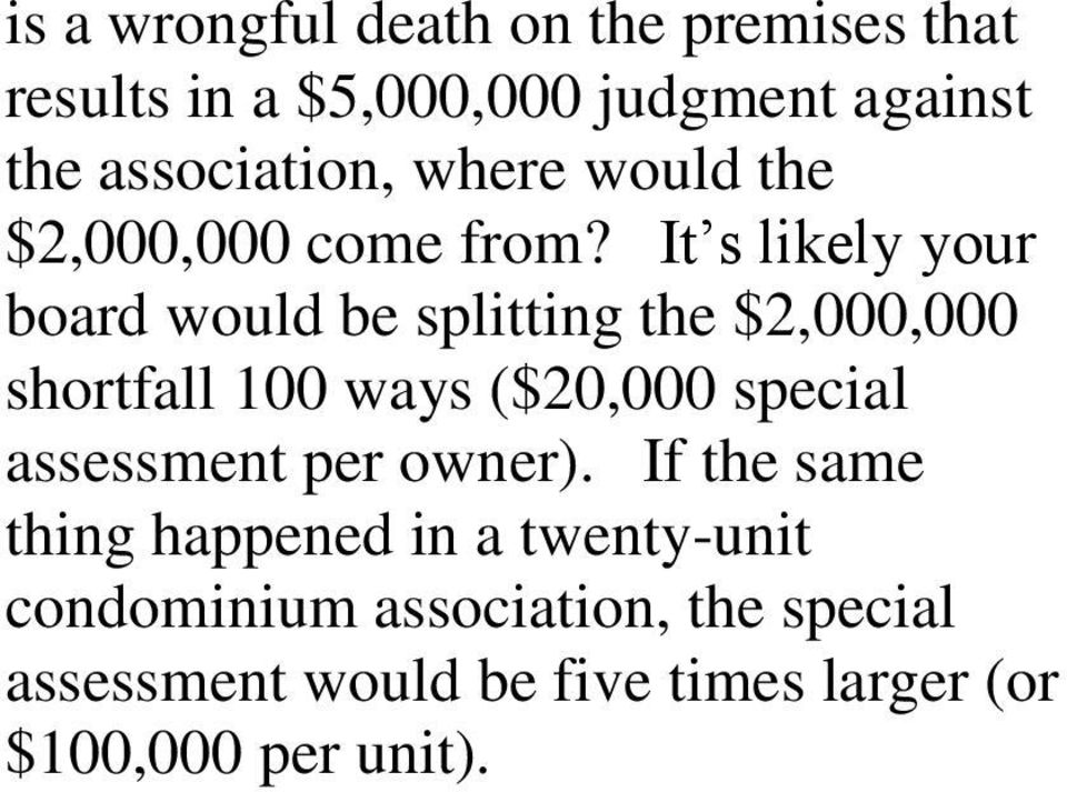 It s likely your board would be splitting the $2,000,000 shortfall 100 ways ($20,000 special