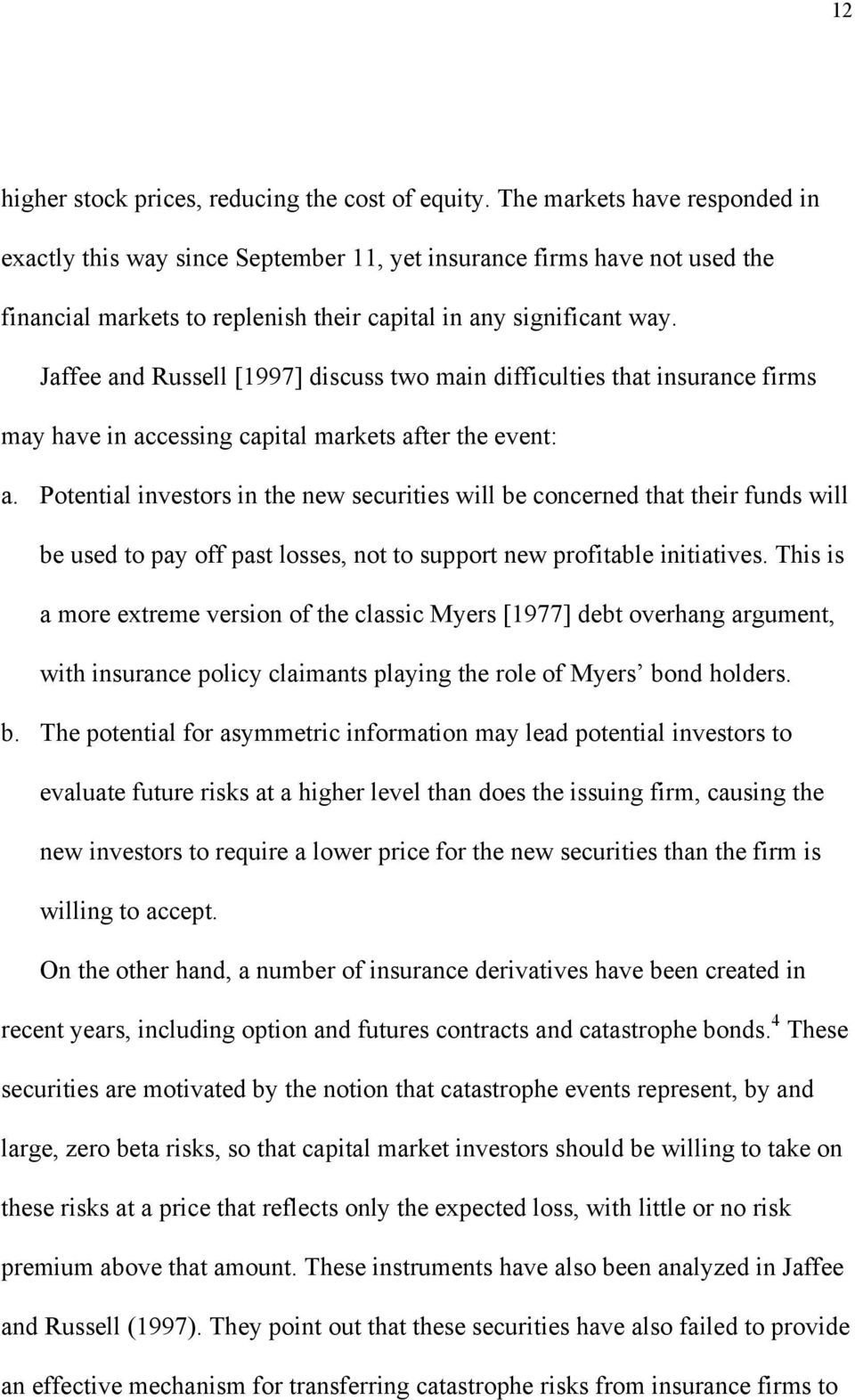 Jaffee and Russell [1997] discuss two main difficulties that insurance firms may have in accessing capital markets after the event: a.