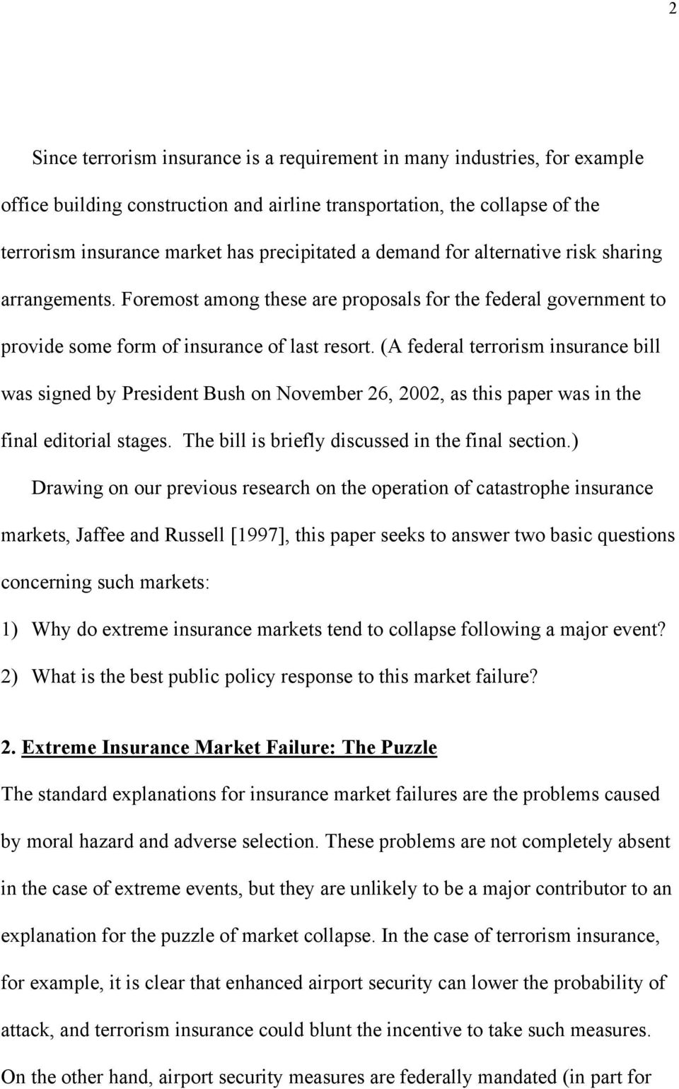 (A federal terrorism insurance bill was signed by President Bush on November 26, 2002, as this paper was in the final editorial stages. The bill is briefly discussed in the final section.